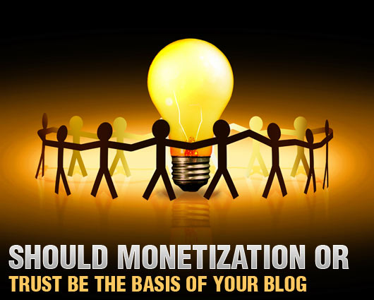 Should Monetization or Trust Be the Basis of Your Blog