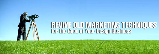 Revive Old Marketing Techniques for the Good of Your Design Business