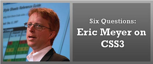 Six Questions: Eric Meyer on CSS3