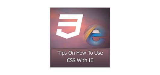 Tips On How To Use CSS With IE
