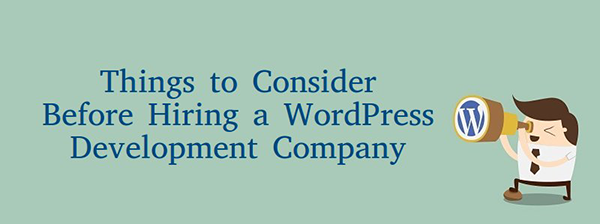 Things to consider before hiring a WordPress Development Company